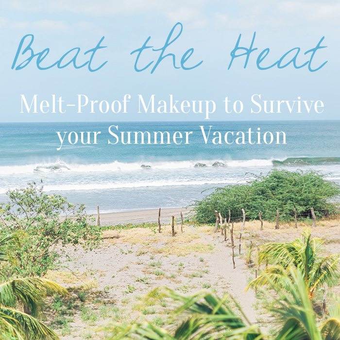 Beat the Heat! Melt-proof makeup to survive your summer vacation! - www.thinkelysian.com